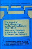 Book Cover The Impact of Office Automation on Clerical Employment, 1985-2000: Forecasting Techniques and Plausible Futures in Banking and Insurance