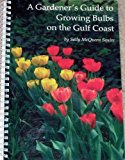 Book Cover A GARDENER'S GUIDE TO GROWING BULBS ON THE GULF COAST