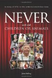 Book Cover Never work with children or animals: A story of life in the entertainment business (Volume 1)