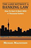 Book Cover The Land Without A Banking Law: How To Start A Bank With A Thousand Dollars