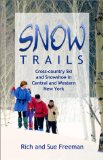 Book Cover Snow Trails : Cross-country Ski and Snowshoe in Central and Western New York (Trail Guidebooks)