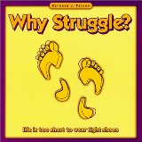 Book Cover Why Struggle?; Life is Too Short to Wear Tight Shoes