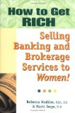 Book Cover How to Get RICH Selling Banking and Brokerage Services to Women