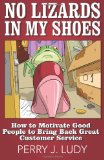 Book Cover No Lizards In My Shoes: How to Motivate Good People to Bring Back Great Customer Service