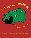 Book Cover Banking with the Beard: Secrets of a Master Banker