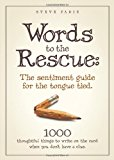Book Cover Words to the Rescue: The sentiment guide for the tongue tied. 1000 thoughtful things to write on the card when you don't have a clue.