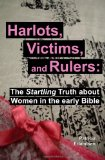 Book Cover Harlots, Victims, and Rulers: The Startling Truth About Women in the Early Bible