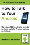 Book Cover How to Talk to Your Android: More than 100 tips, tricks, secrets and shortcuts for Android phones and tablets
