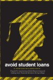 Book Cover Avoid Student Loans: A guide for maximizing scholarship earnings and making smart financial decisions during college