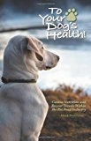 Book Cover To Your Dog's Health!: Canine Nutrition and Recent Trends Within the Pet Food Industry