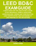 Book Cover LEED BD&C Exam Guide: A Must-Have for the LEED AP BD+C Exam: Study Materials, Sample Questions, Green Building Design and Construction, LEED ... of the 2nd Edition) (Leed Exam Guides)
