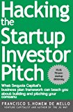 Book Cover Hacking the Startup Investor Pitch: What Sequoia Capital's business plan framework can teach you about building and pitching your company