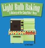 Book Cover Light Bulb Baking: A History of the Easy-Bake Oven