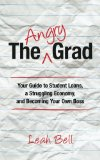 Book Cover The Angry Grad: Your Guide to Student Loans, a Struggling Economy, and Becoming Your Own Boss
