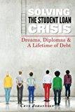 Book Cover Solving the Student Loan Crisis: Dreams, Diplomas & A Lifetime Debt