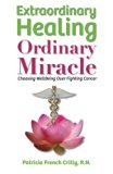 Book Cover Extraordinary Healing, Ordinary Miracle: Choosing WellBeing Over Fighting Cancer