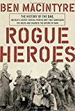 Book Cover Rogue Heroes: The History of the SAS, Britain's Secret Special Forces Unit That Sabotaged the Nazis and Changed the Nature of War