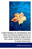 Book Cover English banking; its development and some practical problems it has to solve: three lectures deliver
