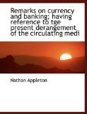 Book Cover Remarks on currency and banking; having reference to tge present derangement of the circulating medi