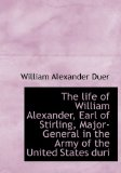 Book Cover The life of William Alexander, Earl of Stirling, Major-General in the Army of the United States duri