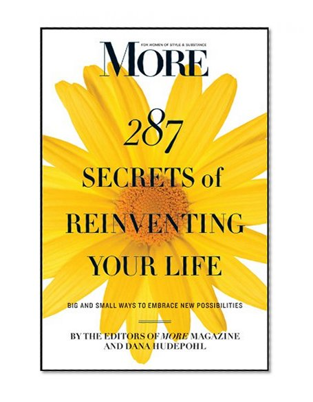 Book Cover MORE Magazine 287 Secrets of Reinventing Your Life: Big and Small Ways to Embrace New Possibilities