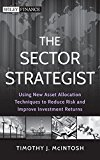 Book Cover The Sector Strategist: Using New Asset Allocation Techniques to Reduce Risk and Improve Investment Returns