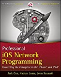 Book Cover Professional iOS Network Programming: Connecting the Enterprise to the iPhone and iPad