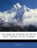 Book Cover The Ajax of Sophocles: With Engl. Notes, by J.R. Pitman
