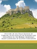 Book Cover History of the High School of Stirling, with Notices of Schools and Education in the Burgh Generally: Eight Centuries of Scotish Education