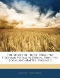 Book Cover The Secret of Hegel: Being the Hegelian System in Origin, Principle, Form, and Matter, Volume 2