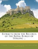 Book Cover Extracts from the Records of the Royal Burgh of Stirling ...