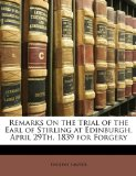 Book Cover Remarks On the Trial of the Earl of Stirling at Edinburgh, April 29Th, 1839 for Forgery