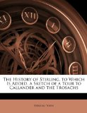 Book Cover The History of Stirling. to Which Is Added, a Sketch of a Tour to Callander and the Trosachs