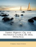Book Cover Fanny Hervey; Or, the Mother's Choice [By Mrs. Stirling].