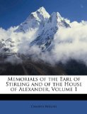 Book Cover Memorials of the Earl of Stirling and of the House of Alexander, Volume 1