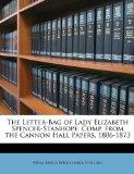 Book Cover The Letter-Bag of Lady Elizabeth Spencer-Stanhope: Comp. from the Cannon Hall Papers, 1806-1873