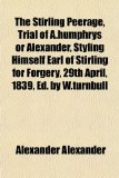 Book Cover The Stirling Peerage, Trial of A.humphrys or Alexander, Styling Himself Earl of Stirling for Forgery, 29th April, 1839, Ed. by W.turnbull