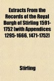 Book Cover Extracts From the Records of the Royal Burgh of Stirling 1591-1752 [with Appendices 1295-1666, 1471-1752]