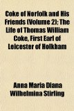 Book Cover Coke of Norfolk and His Friends (Volume 2); The Life of Thomas William Coke, First Earl of Leicester of Holkham