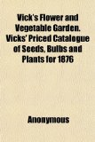 Book Cover Vick's Flower and Vegetable Garden. Vicks' Priced Catalogue of Seeds, Bulbs and Plants for 1876