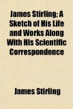 Book Cover James Stirling; A Sketch of His Life and Works Along with His Scientific Correspondence