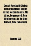 Book Cover Dutch football clubs: List of football clubs in the Netherlands, AFC Ajax, Feyenoord, PSV Eindhoven, AZ, FC Den Bosch, SBV Excelsior