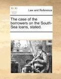 Book Cover The case of the borrowers on the South-Sea loans, stated.