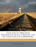 Book Cover Outlines of practical physiology; being a manual for the physiological laboratory ..