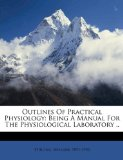 Book Cover Outlines of practical physiology, being a manual for the physiological laboratory ..