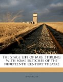 Book Cover The stage life of Mrs. Stirling: with some sketches of the nineteenth century theatre