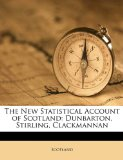 Book Cover The New Statistical Account of Scotland: Dunbarton, Stirling, Clackmannan