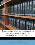 Book Cover Torch-bearers of history; a connected series of historical sketches ..