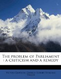 Book Cover The problem of Parliament: a criticism and a remedy
