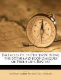 Book Cover Fallacies of protection; being the Sophismes économiques of Frederick Bastiat